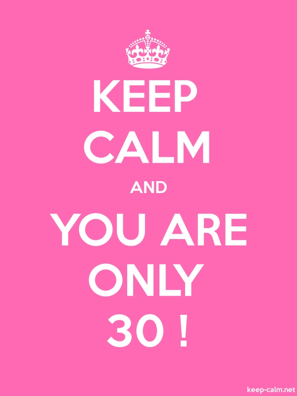 KEEP CALM AND YOU ARE ONLY 30 ! - white/pink - Default (600x800)