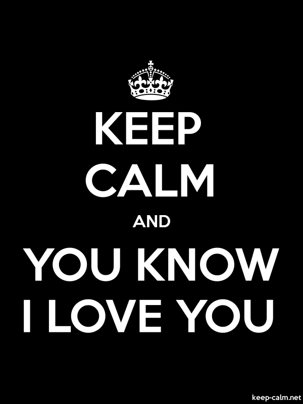 KEEP CALM AND YOU KNOW I LOVE YOU - white/black - Default (600x800)