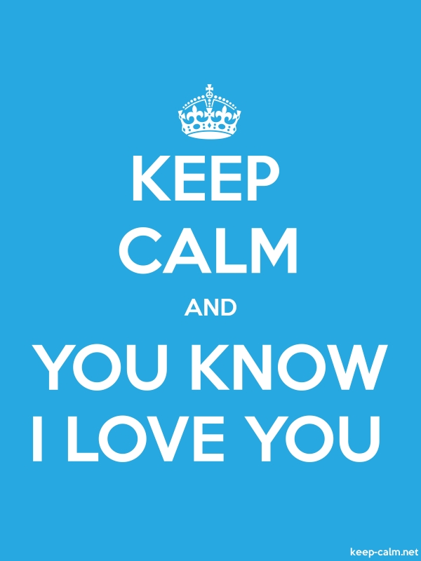 KEEP CALM AND YOU KNOW I LOVE YOU - white/blue - Default (600x800)