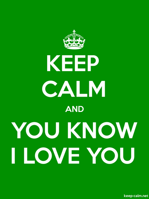 KEEP CALM AND YOU KNOW I LOVE YOU - white/green - Default (600x800)