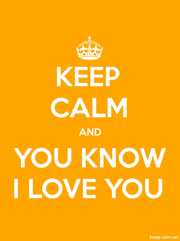 KEEP CALM AND YOU KNOW I LOVE YOU - white/orange - Default (600x800)