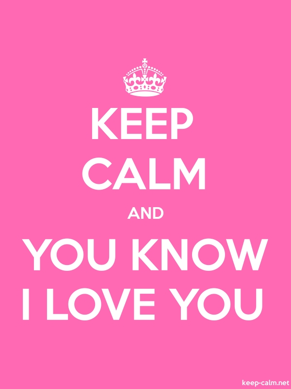 KEEP CALM AND YOU KNOW I LOVE YOU - white/pink - Default (600x800)