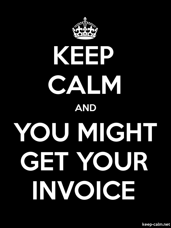 KEEP CALM AND YOU MIGHT GET YOUR INVOICE - white/black - Default (600x800)