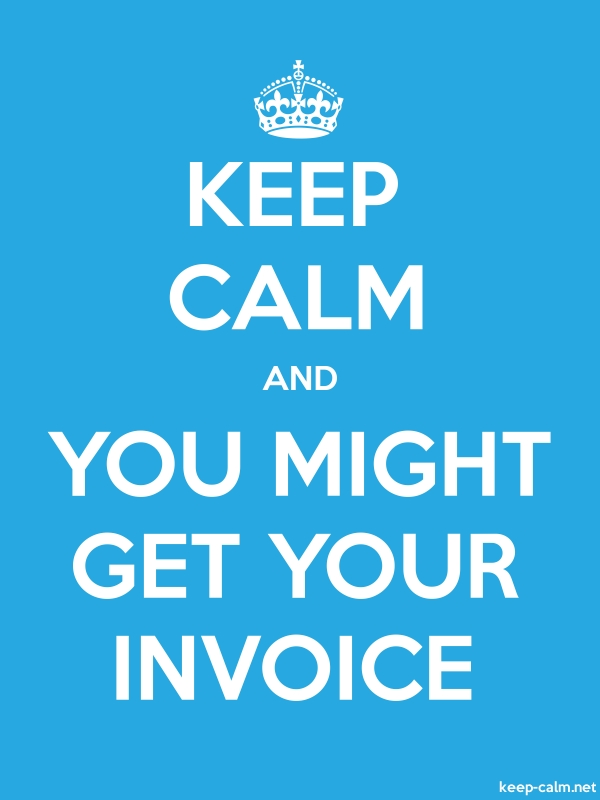 KEEP CALM AND YOU MIGHT GET YOUR INVOICE - white/blue - Default (600x800)