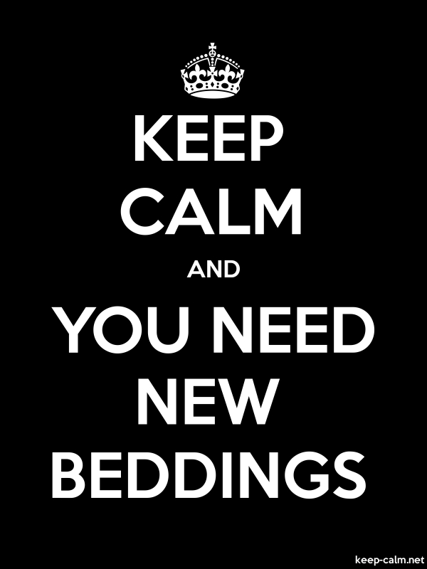 KEEP CALM AND YOU NEED NEW BEDDINGS - white/black - Default (600x800)