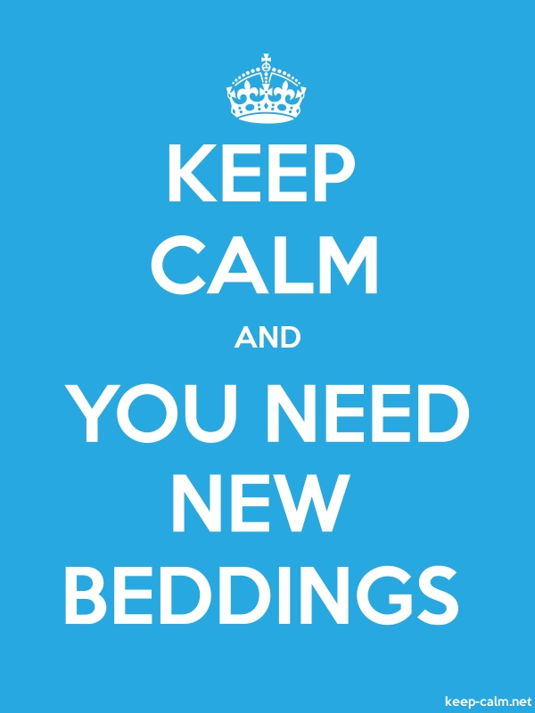 KEEP CALM AND YOU NEED NEW BEDDINGS - white/blue - Default (600x800)