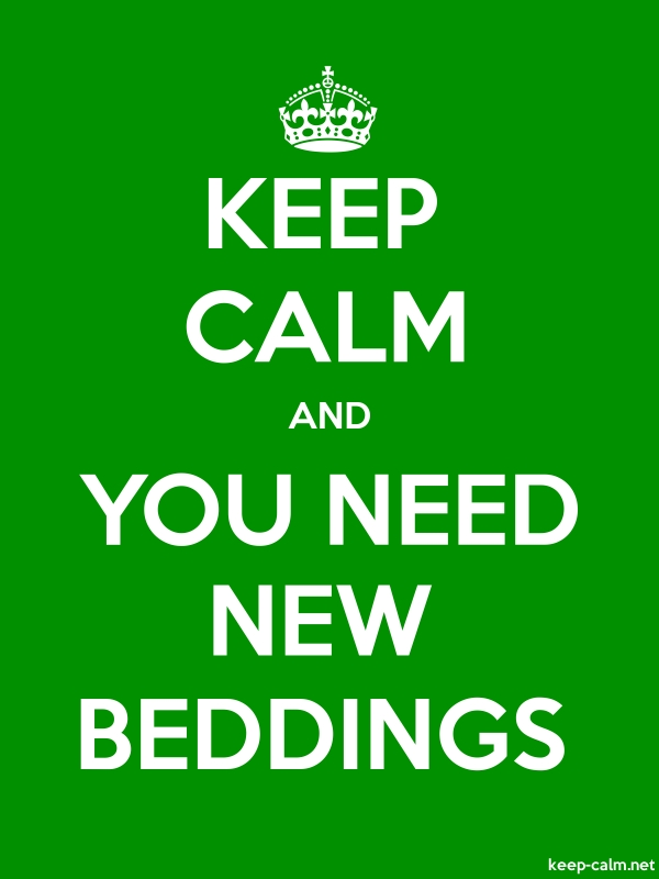KEEP CALM AND YOU NEED NEW BEDDINGS - white/green - Default (600x800)