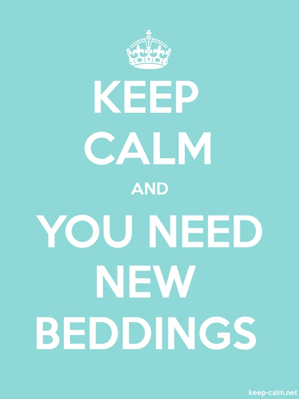 KEEP CALM AND YOU NEED NEW BEDDINGS - white/lightblue - Default (600x800)