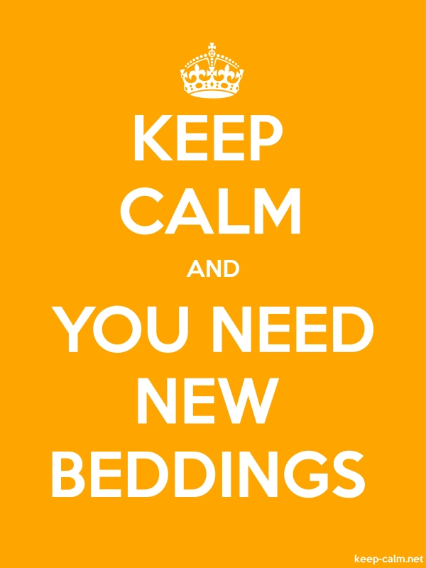 KEEP CALM AND YOU NEED NEW BEDDINGS - white/orange - Default (600x800)