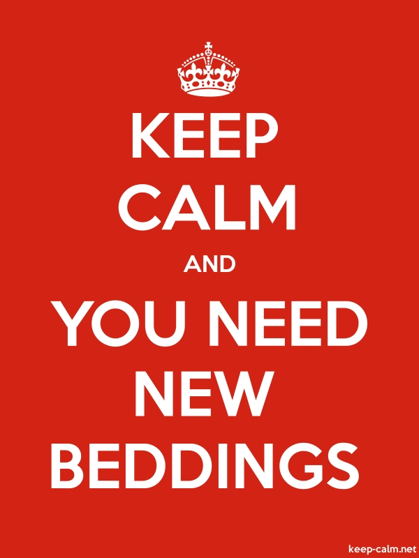 KEEP CALM AND YOU NEED NEW BEDDINGS - white/red - Default (600x800)