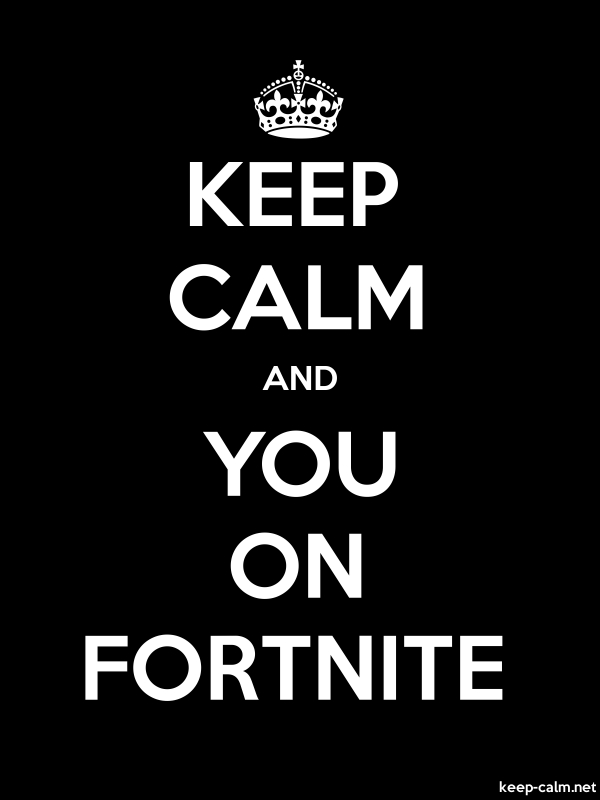 KEEP CALM AND YOU ON FORTNITE - white/black - Default (600x800)