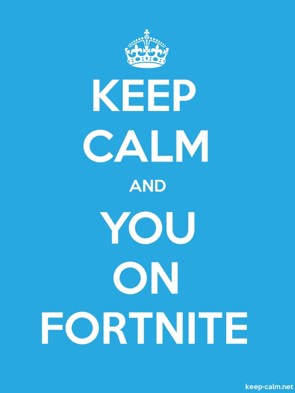 KEEP CALM AND YOU ON FORTNITE - white/blue - Default (600x800)