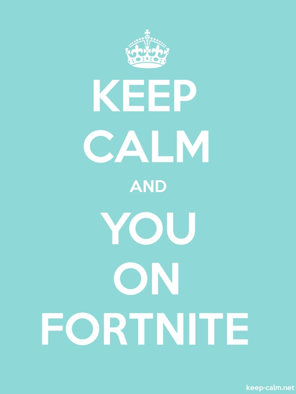 KEEP CALM AND YOU ON FORTNITE - white/lightblue - Default (600x800)