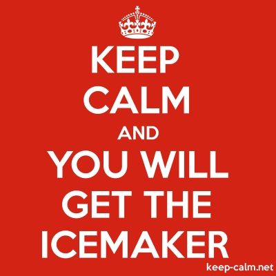 KEEP CALM AND YOU WILL GET THE ICEMAKER | KEEP-CALM net