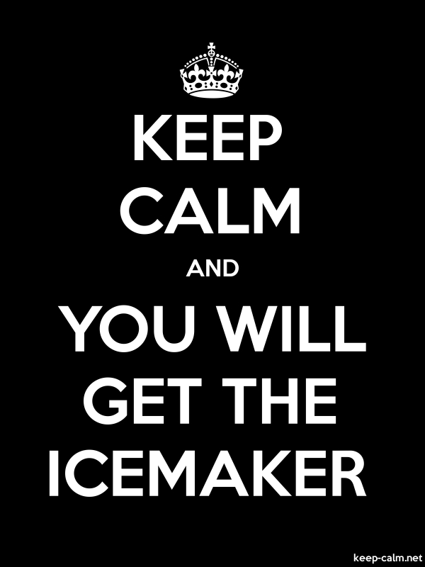 KEEP CALM AND YOU WILL GET THE ICEMAKER - white/black - Default (600x800)