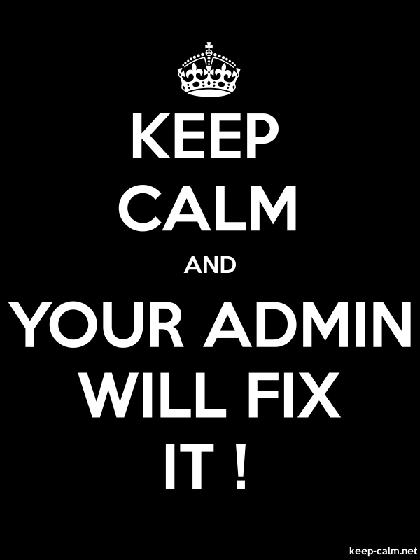 KEEP CALM AND YOUR ADMIN WILL FIX IT ! - white/black - Default (600x800)