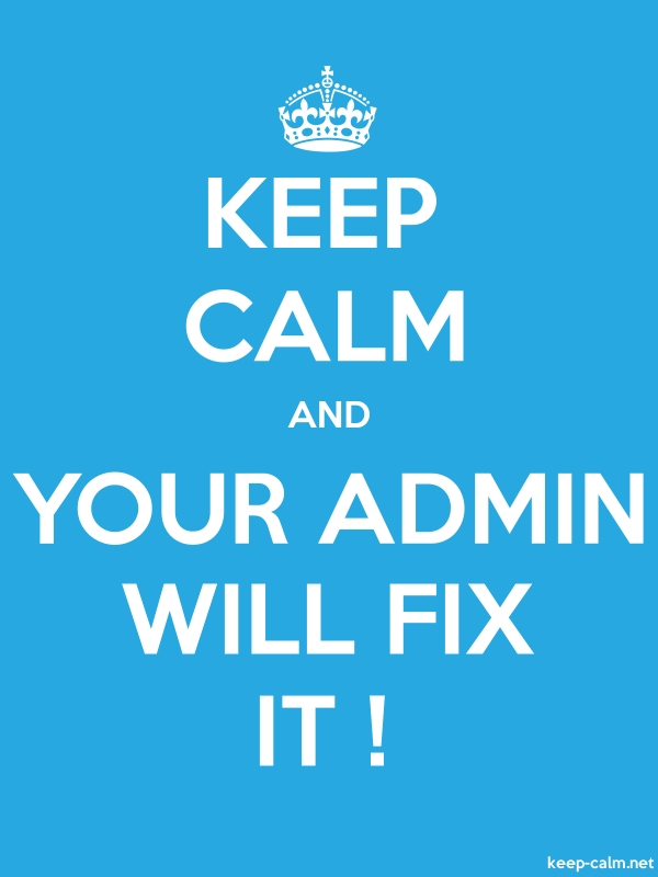 KEEP CALM AND YOUR ADMIN WILL FIX IT ! - white/blue - Default (600x800)