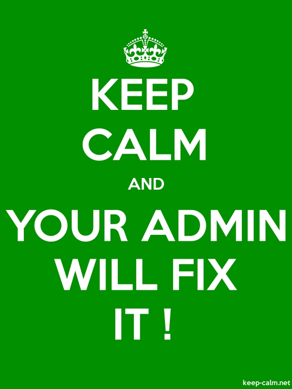 KEEP CALM AND YOUR ADMIN WILL FIX IT ! - white/green - Default (600x800)