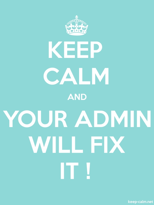 KEEP CALM AND YOUR ADMIN WILL FIX IT ! - white/lightblue - Default (600x800)