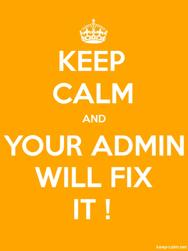 KEEP CALM AND YOUR ADMIN WILL FIX IT ! - white/orange - Default (600x800)