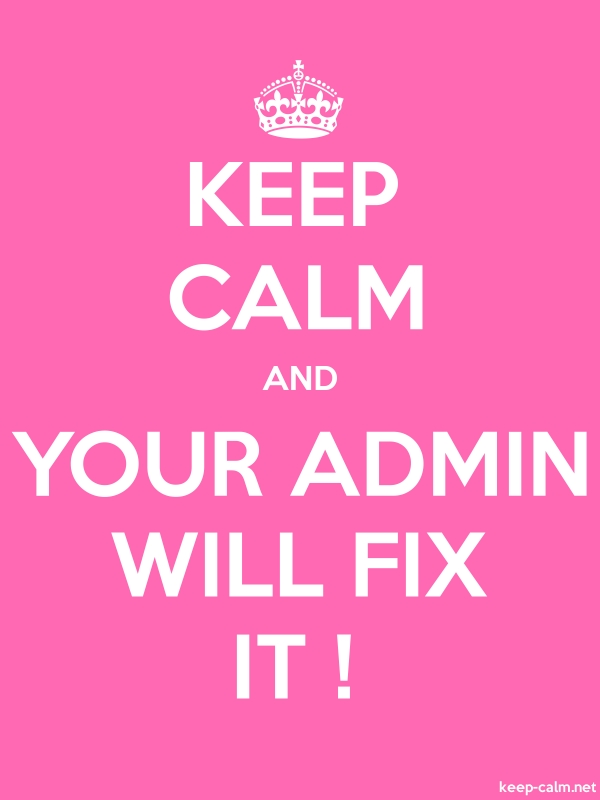 KEEP CALM AND YOUR ADMIN WILL FIX IT ! - white/pink - Default (600x800)