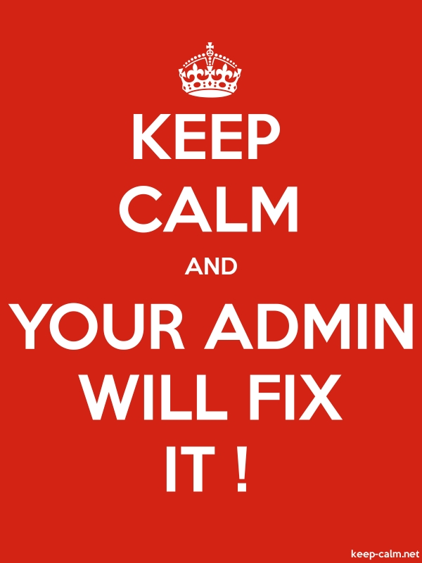 KEEP CALM AND YOUR ADMIN WILL FIX IT ! - white/red - Default (600x800)