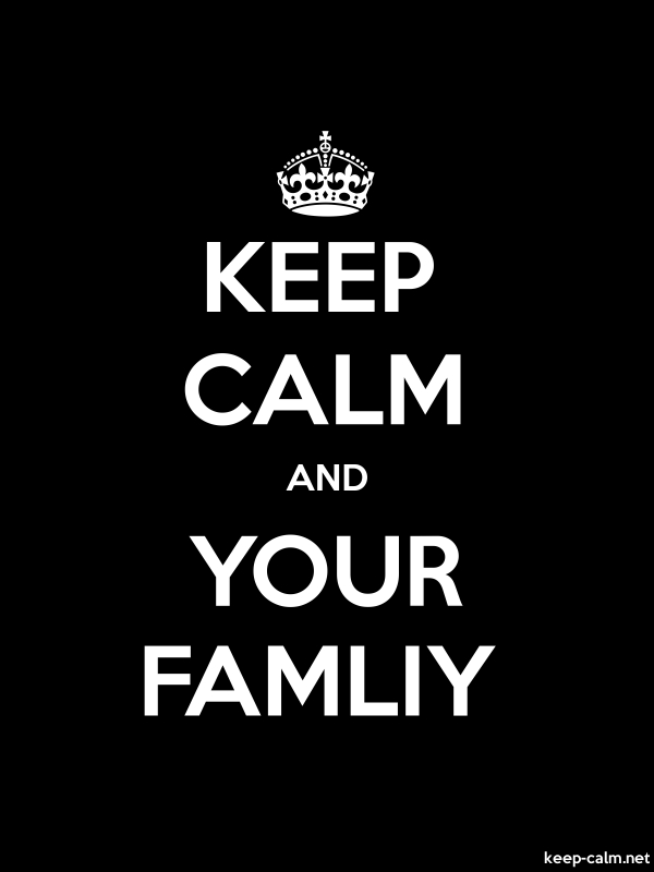 KEEP CALM AND YOUR FAMLIY - white/black - Default (600x800)