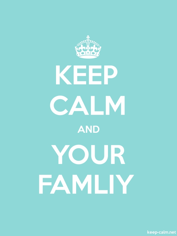 KEEP CALM AND YOUR FAMLIY - white/lightblue - Default (600x800)