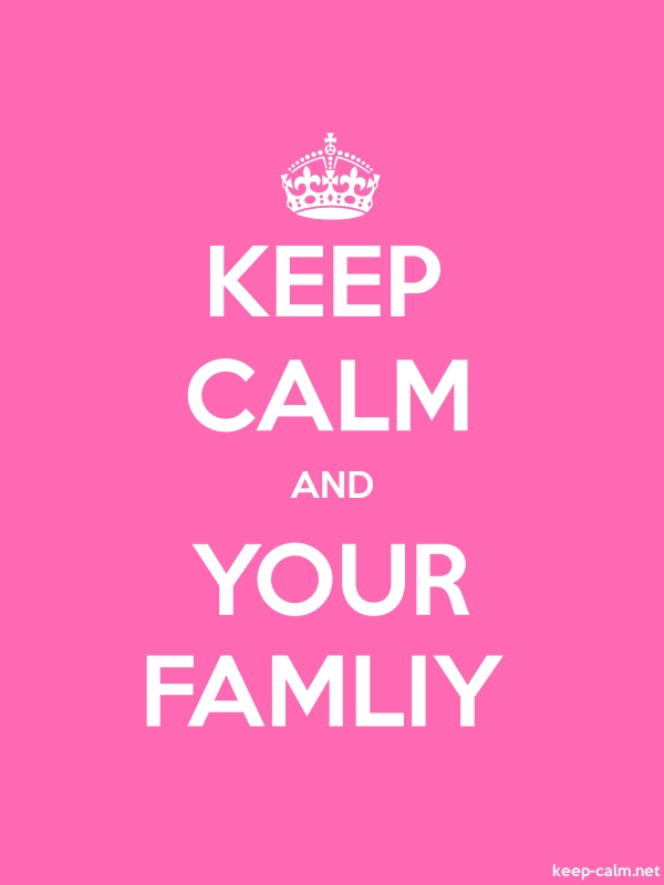 KEEP CALM AND YOUR FAMLIY - white/pink - Default (600x800)