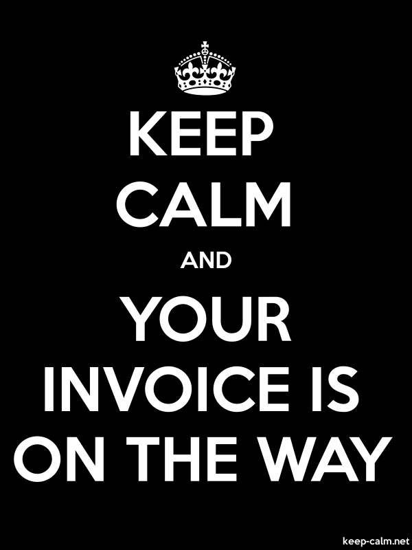 KEEP CALM AND YOUR INVOICE IS ON THE WAY - white/black - Default (600x800)