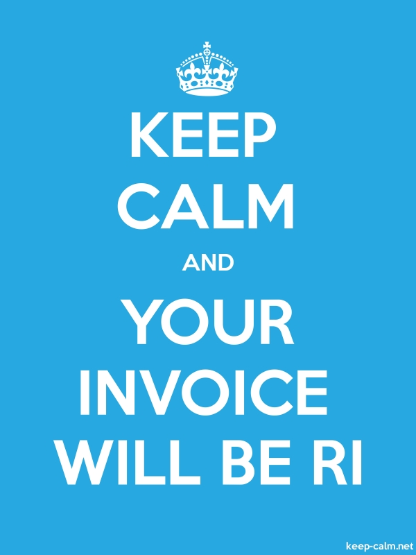 KEEP CALM AND YOUR INVOICE WILL BE RI - white/blue - Default (600x800)