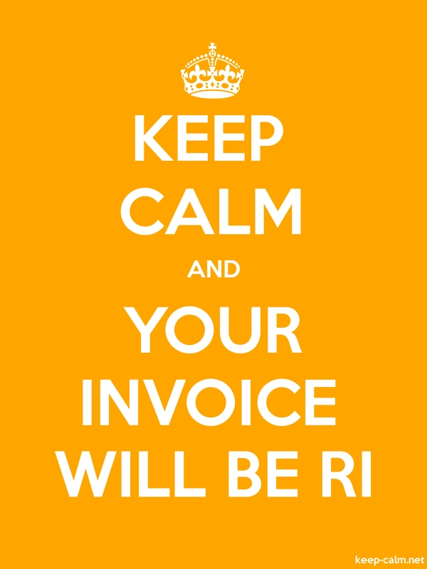 KEEP CALM AND YOUR INVOICE WILL BE RI - white/orange - Default (600x800)