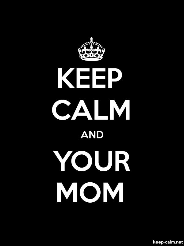 KEEP CALM AND YOUR MOM - white/black - Default (600x800)