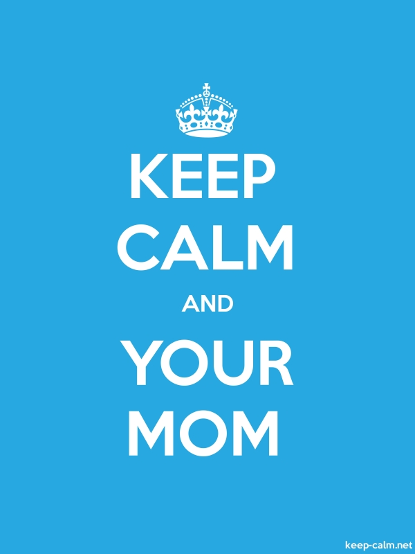 KEEP CALM AND YOUR MOM - white/blue - Default (600x800)