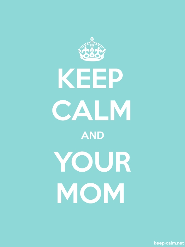 KEEP CALM AND YOUR MOM - white/lightblue - Default (600x800)