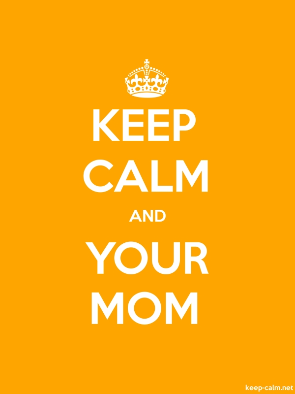 KEEP CALM AND YOUR MOM - white/orange - Default (600x800)