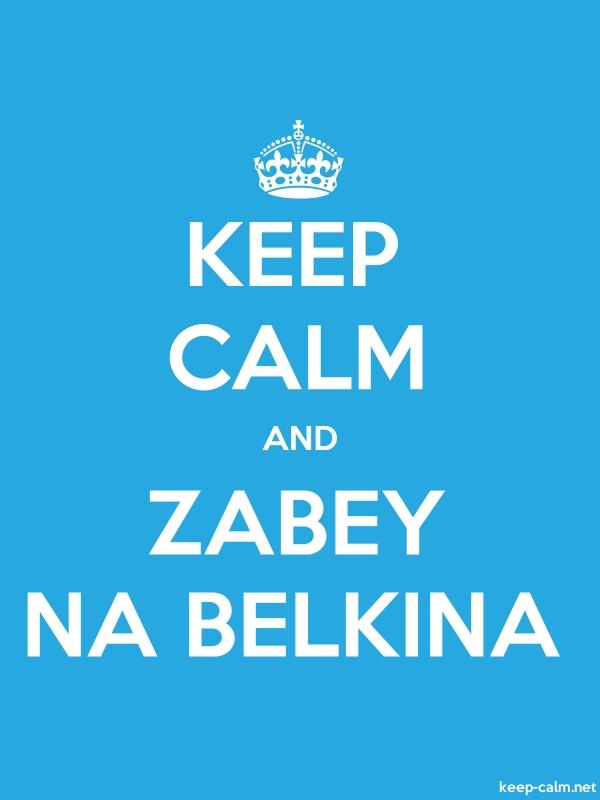 KEEP CALM AND ZABEY NA BELKINA - white/blue - Default (600x800)