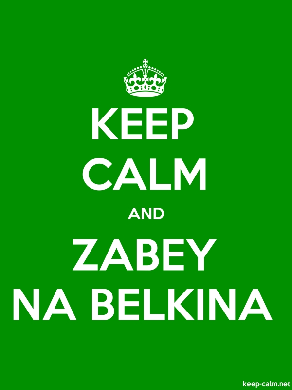KEEP CALM AND ZABEY NA BELKINA - white/green - Default (600x800)