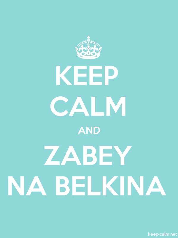 KEEP CALM AND ZABEY NA BELKINA - white/lightblue - Default (600x800)