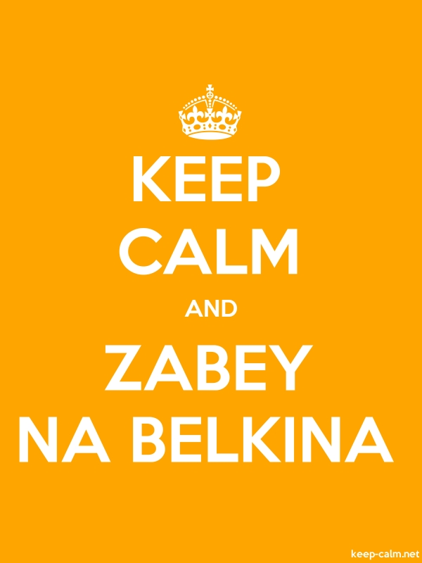 KEEP CALM AND ZABEY NA BELKINA - white/orange - Default (600x800)
