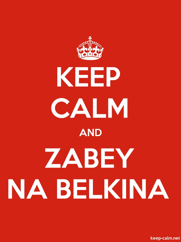 KEEP CALM AND ZABEY NA BELKINA - white/red - Default (600x800)