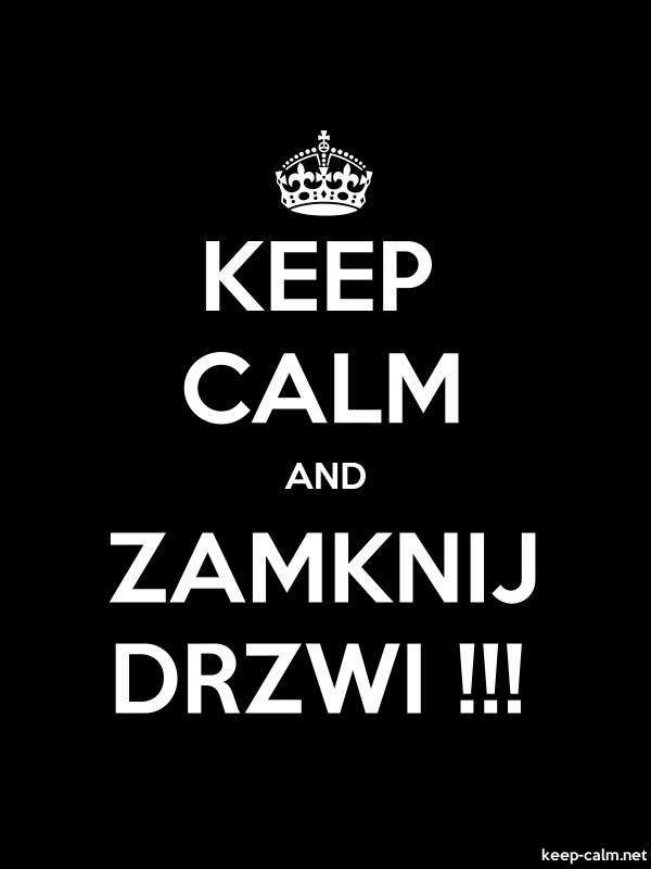 KEEP CALM AND ZAMKNIJ DRZWI !!! - white/black - Default (600x800)