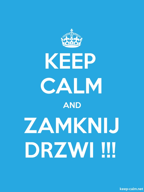 KEEP CALM AND ZAMKNIJ DRZWI !!! - white/blue - Default (600x800)