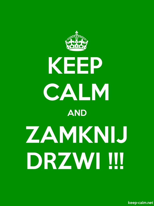 KEEP CALM AND ZAMKNIJ DRZWI !!! - white/green - Default (600x800)