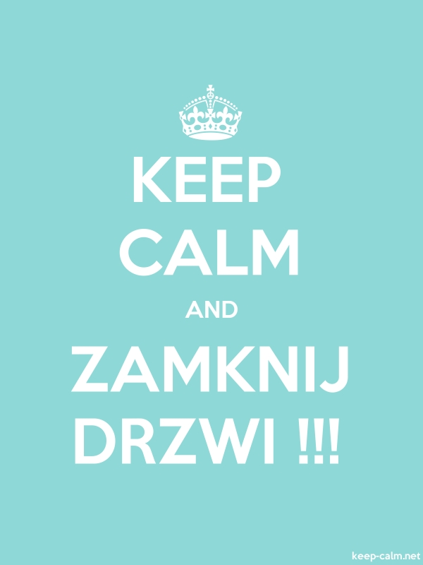 KEEP CALM AND ZAMKNIJ DRZWI !!! - white/lightblue - Default (600x800)
