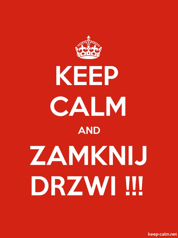 KEEP CALM AND ZAMKNIJ DRZWI !!! - white/red - Default (600x800)